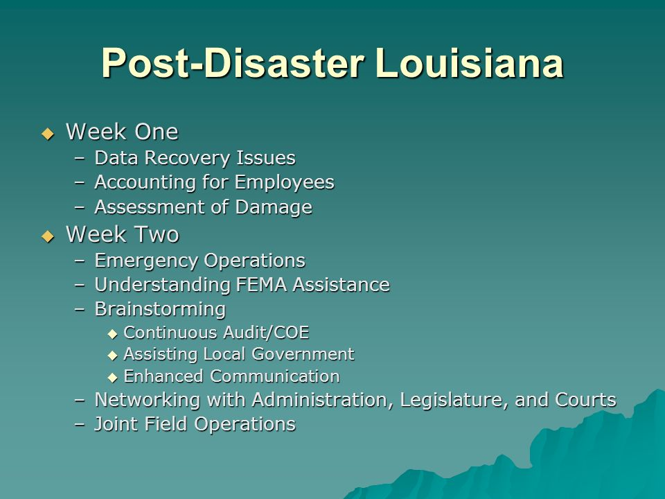 Post-Disaster Louisiana Week One Week One –Data Recovery Issues –Accounting for Employees –Assessment of Damage Week Two Week Two –Emergency Operation