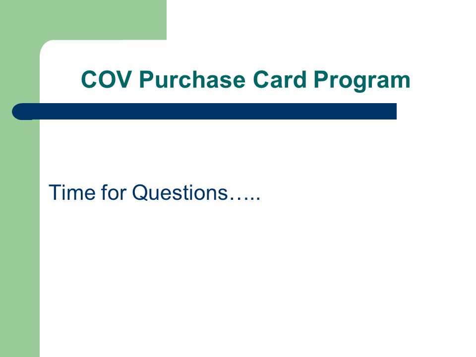 COV Purchase Card Program Time for Questions…..