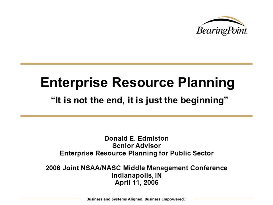 Enterprise Resource Planning It is not the end, it is just the beginning Donald E.