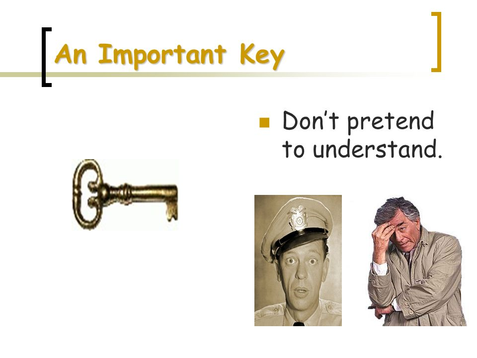 An Important Key Dont pretend to understand.