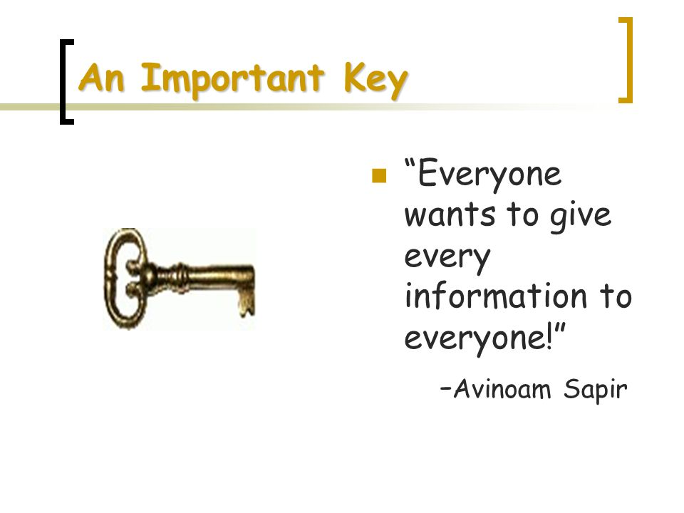 An Important Key Everyone wants to give every information to everyone! - Avinoam Sapir