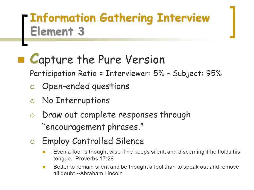 Information Gathering Interview Element 3 C C apture the Pure Version Participation Ratio = Interviewer: 5% - Subject: 95% Open-ended questions No Int