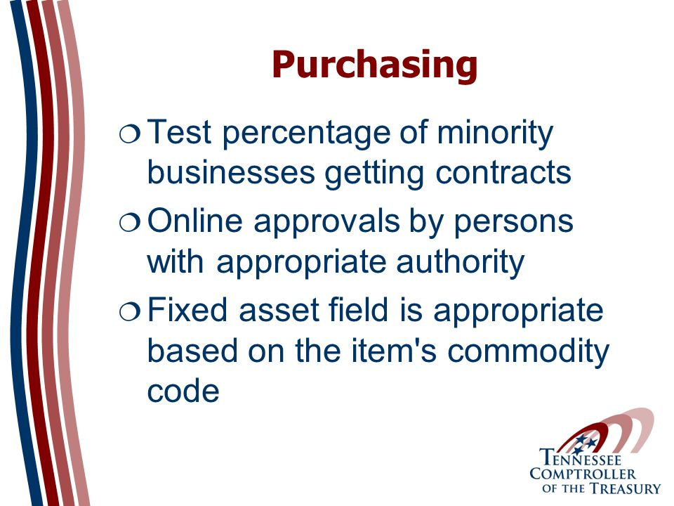 Purchasing Test percentage of minority businesses getting contracts Online approvals by persons with appropriate authority Fixed asset field is appropriate based on the item s commodity code