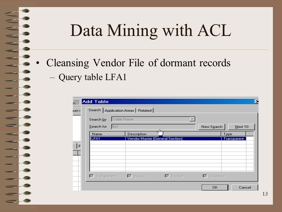 13 Data Mining with ACL Cleansing Vendor File of dormant records –Query table LFA1