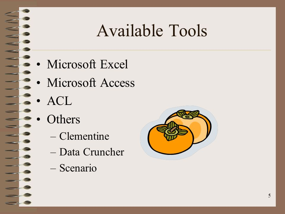 5 Available Tools Microsoft Excel Microsoft Access ACL Others –Clementine –Data Cruncher –Scenario