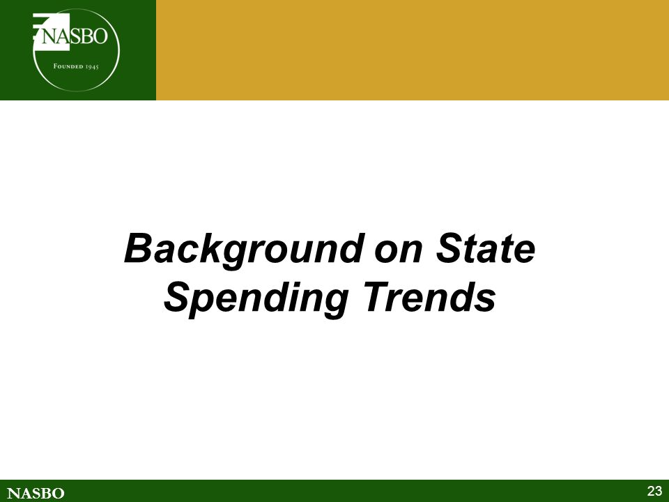 NASBO 23 Background on State Spending Trends
