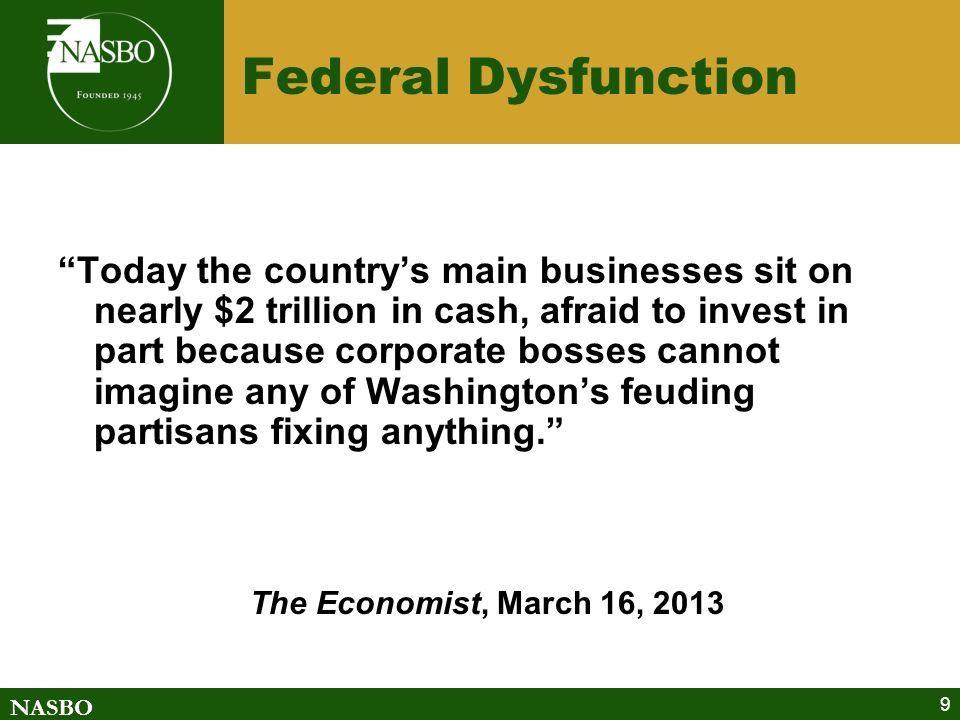 9 Federal Dysfunction Today the countrys main businesses sit on nearly $2 trillion in cash, afraid to invest in part because corporate bosses cannot imagine any of Washingtons feuding partisans fixing anything.