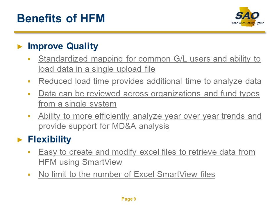 Page 9 SAO State Accounting Office Benefits of HFM Improve Quality Standardized mapping for common G/L users and ability to load data in a single uplo