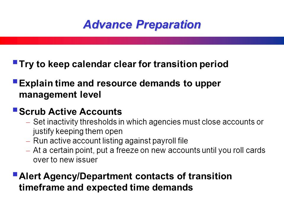 Advance Preparation Try to keep calendar clear for transition period Explain time and resource demands to upper management level Scrub Active Accounts
