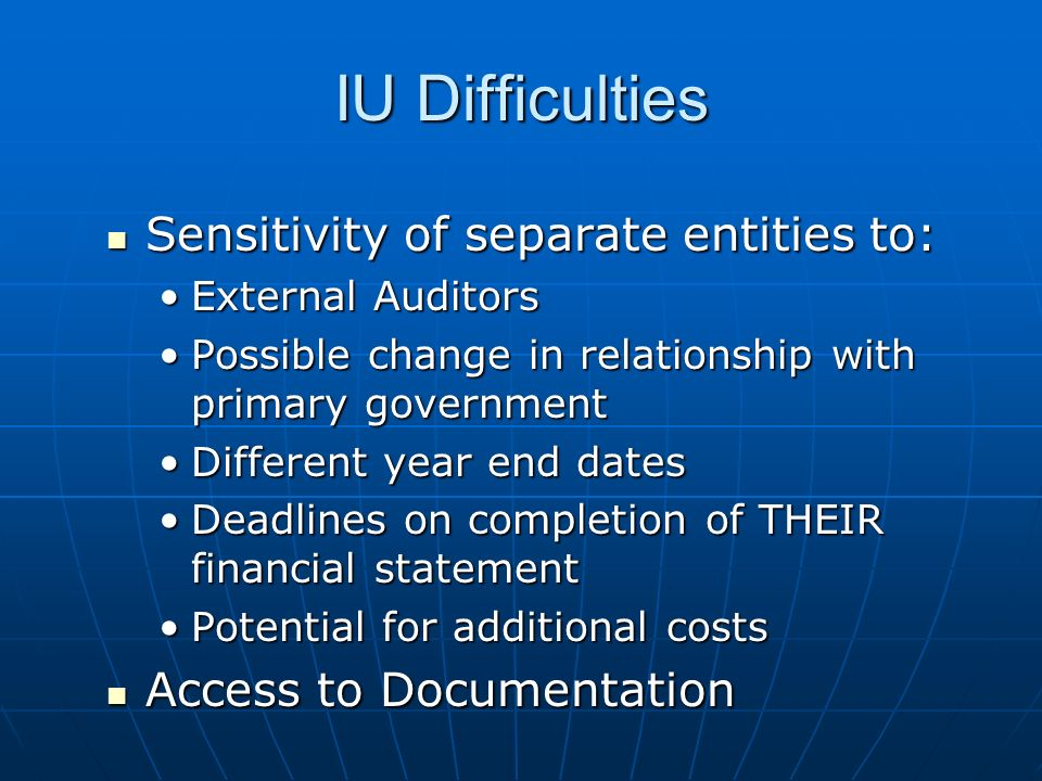 IU Difficulties Sensitivity of separate entities to: Sensitivity of separate entities to: External AuditorsExternal Auditors Possible change in relati