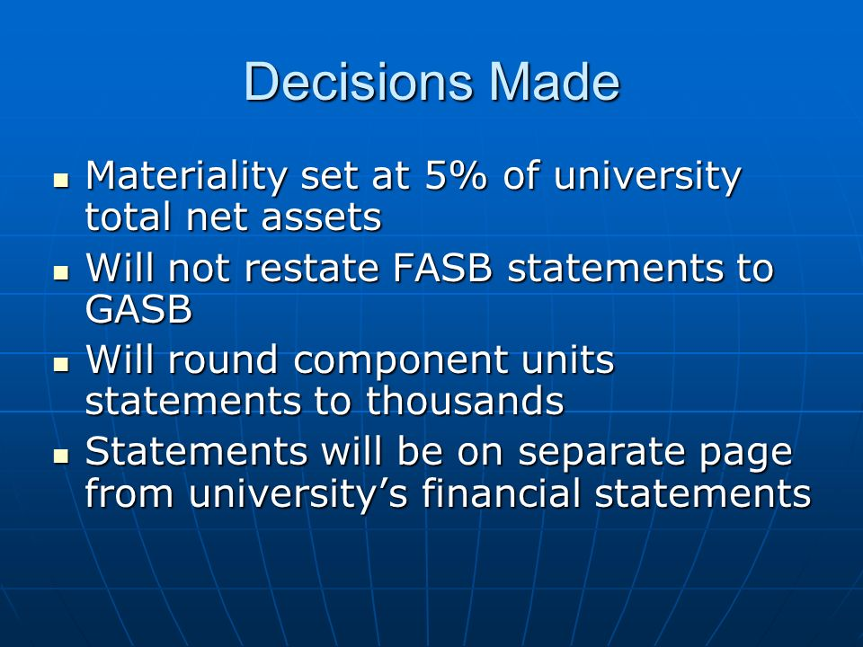 Decisions Made Materiality set at 5% of university total net assets Materiality set at 5% of university total net assets Will not restate FASB stateme