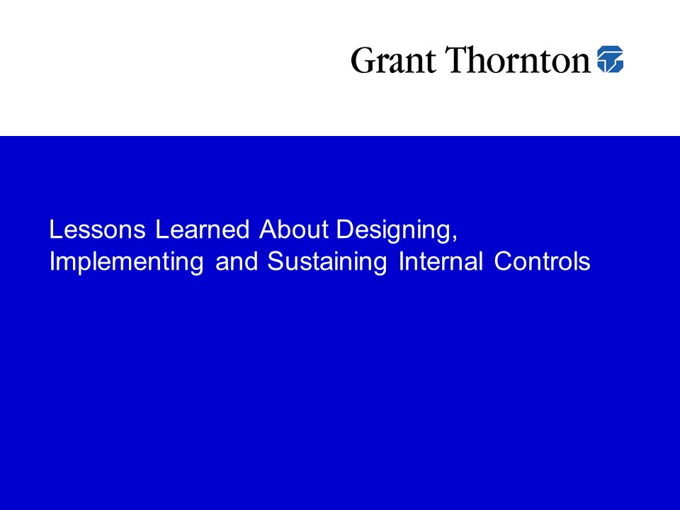 Lessons Learned About Designing, Implementing and Sustaining Internal Controls