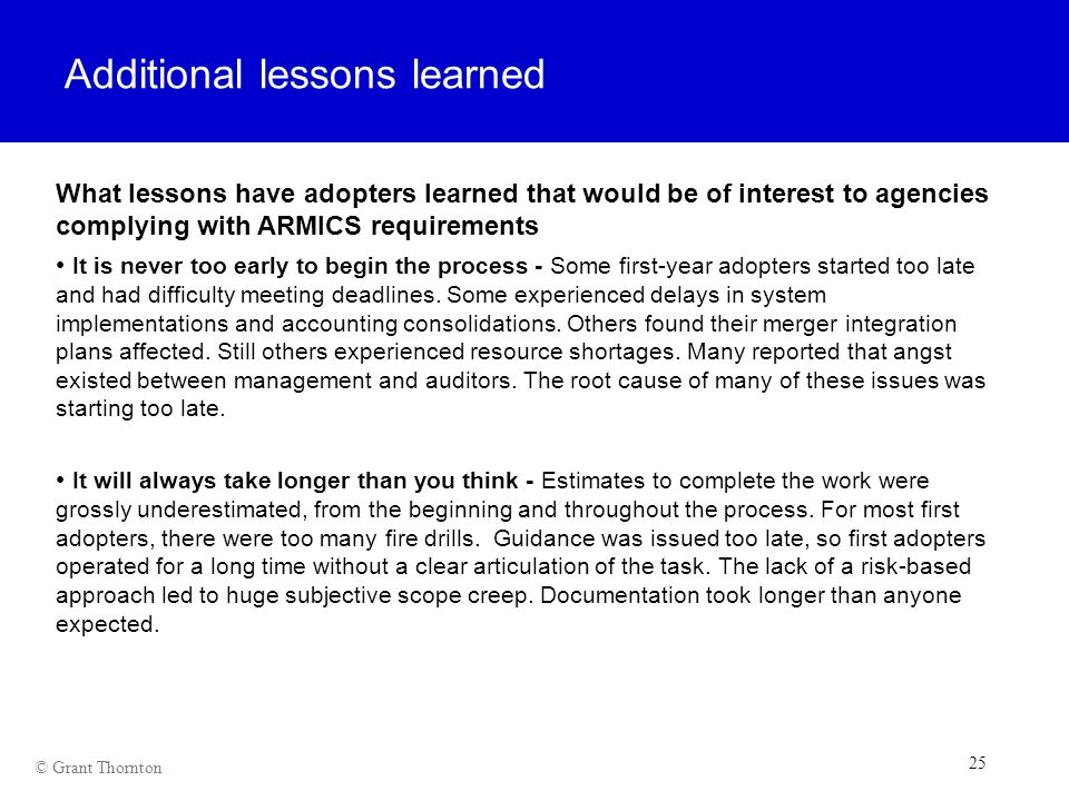 25 © Grant Thornton Additional lessons learned What lessons have adopters learned that would be of interest to agencies complying with ARMICS requirem