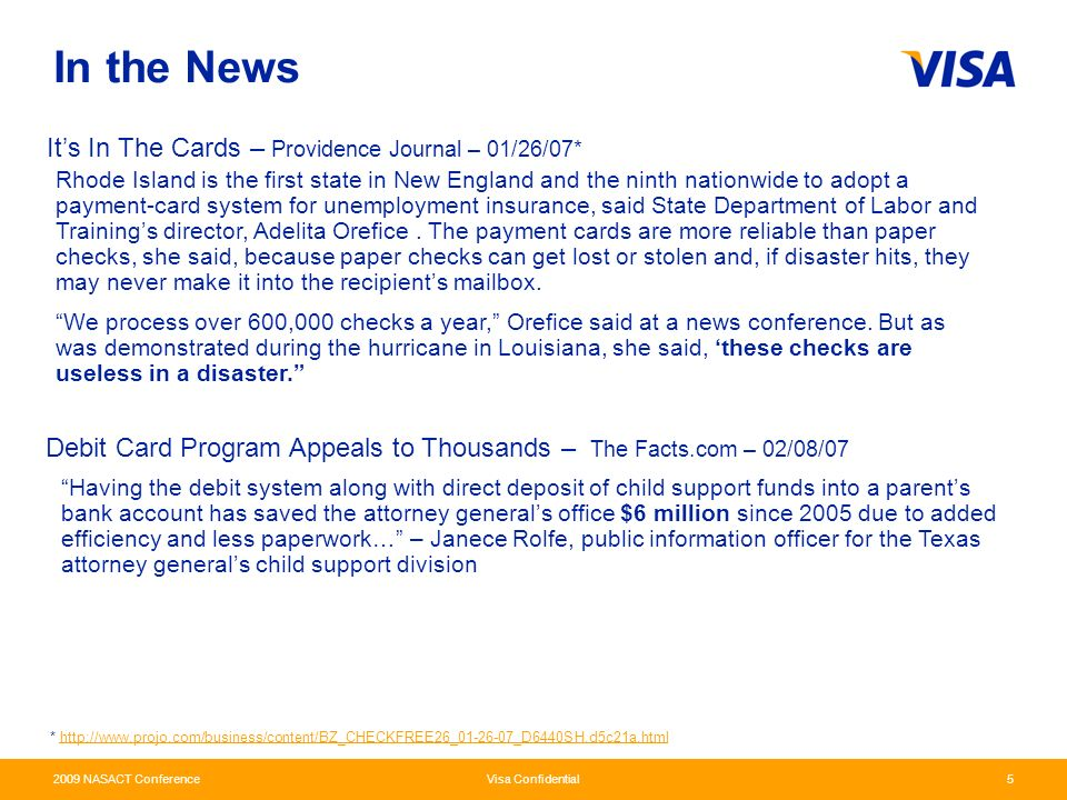 2009 NASACT Conference Visa Confidential6 In the News cont… AG Improves Access To Child Support Payments In Oregon – 12/20/06* The State will require use of Direct Deposit or the U.S.