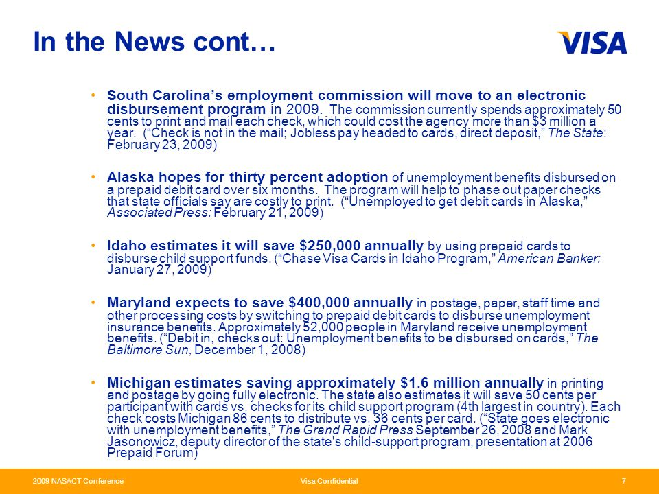 2009 NASACT Conference Visa Confidential7 In the News cont… South Carolinas employment commission will move to an electronic disbursement program in 2009.