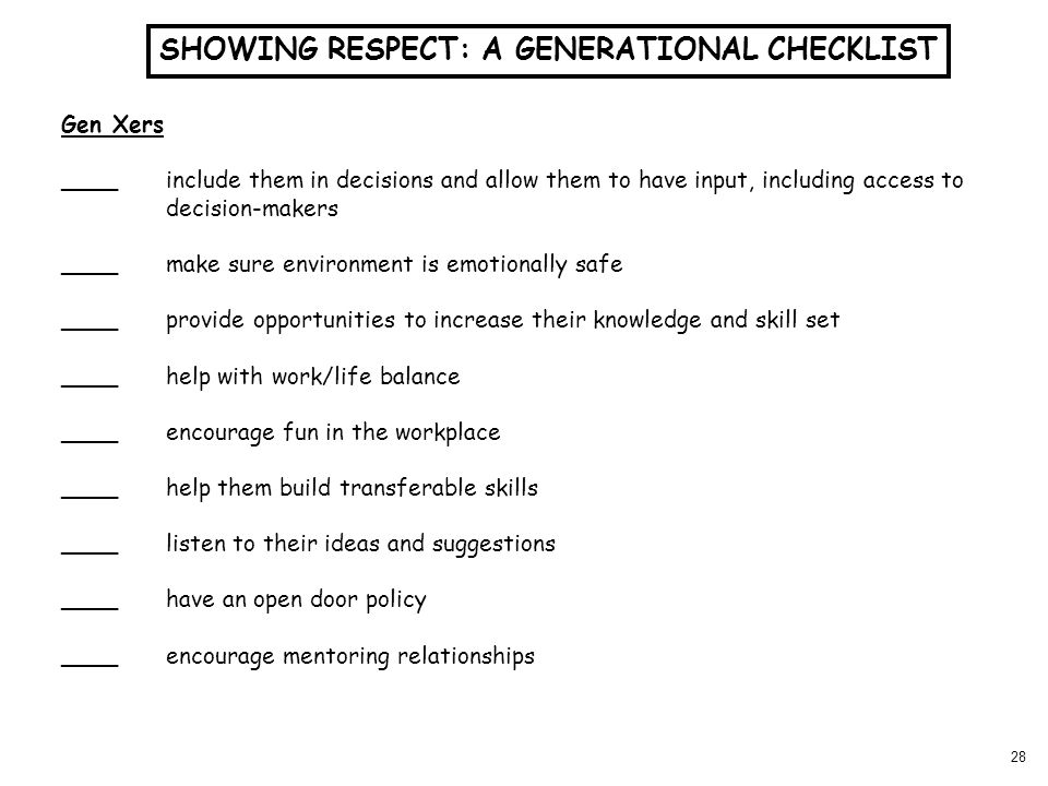 28 Gen Xers ____include them in decisions and allow them to have input, including access to decision-makers ____make sure environment is emotionally s