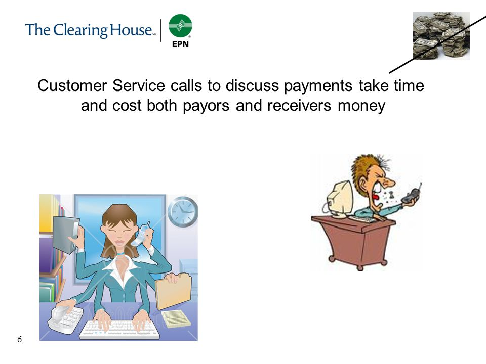 6 Customer Service calls to discuss payments take time and cost both payors and receivers money