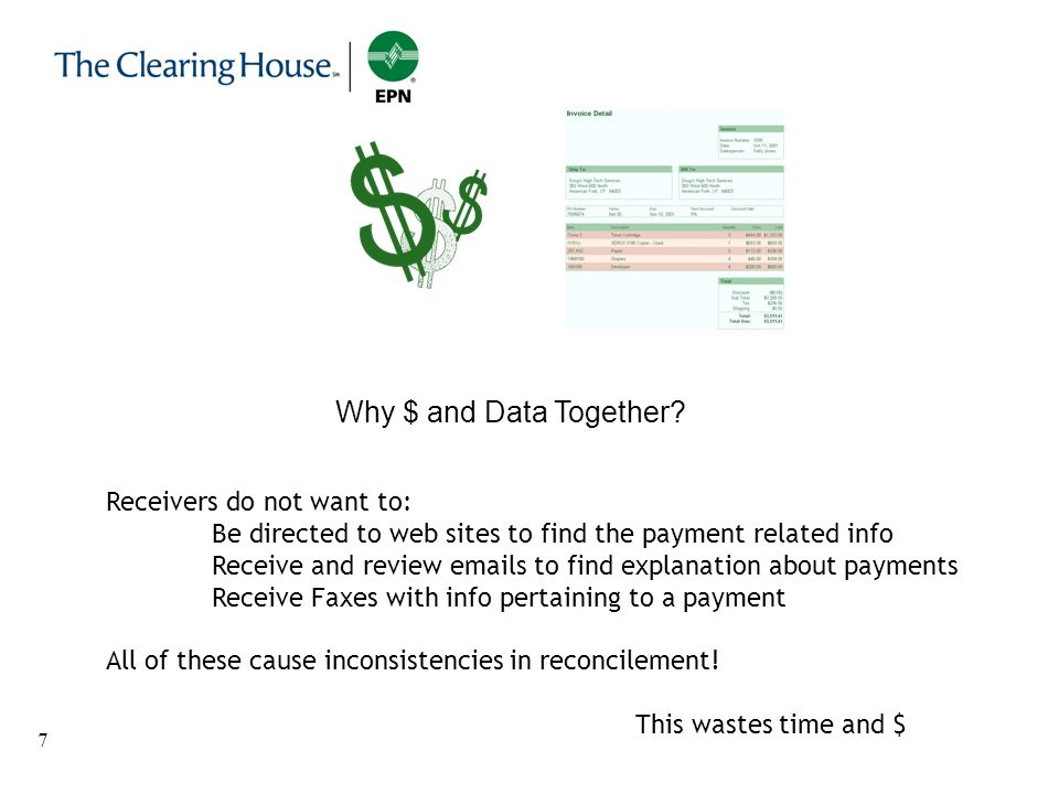 7 Why $ and Data Together? Receivers do not want to: Be directed to web sites to find the payment related info Receive and review emails to find expla