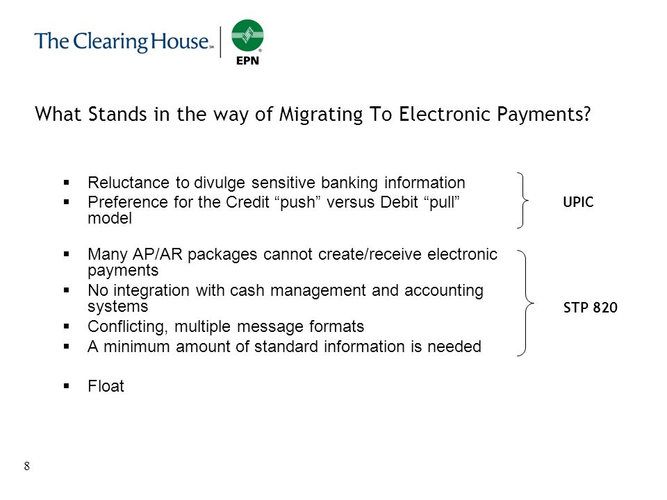 8 What Stands in the way of Migrating To Electronic Payments? Reluctance to divulge sensitive banking information Preference for the Credit push versu