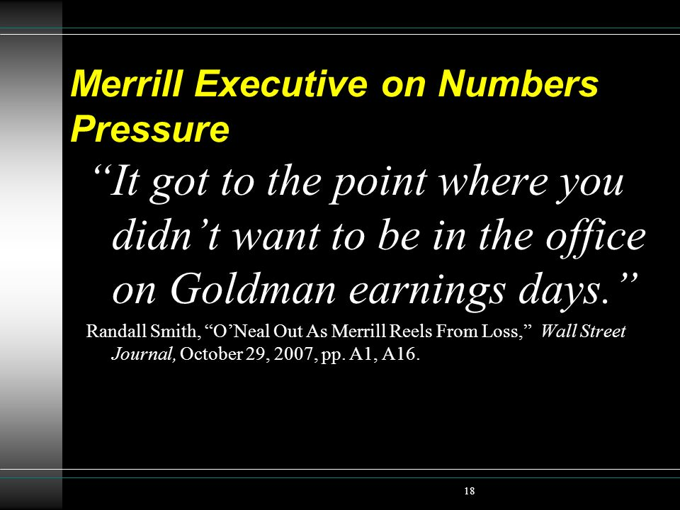 Merrill Executive on Numbers Pressure It got to the point where you didnt want to be in the office on Goldman earnings days. Randall Smith, ONeal Out