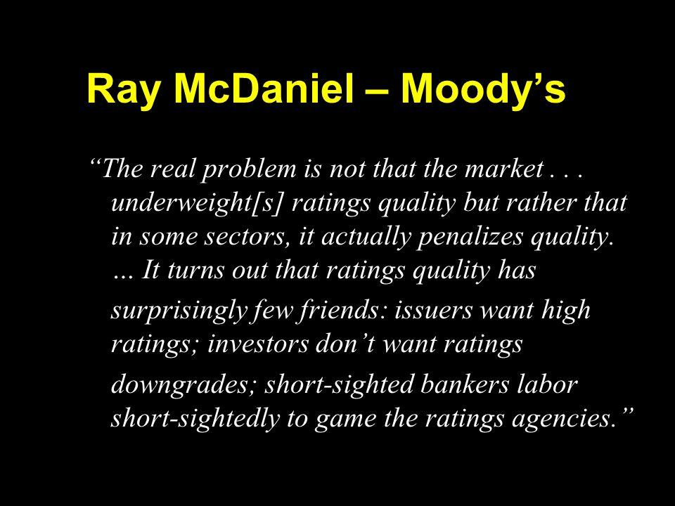Ray McDaniel – Moodys The real problem is not that the market... underweight[s] ratings quality but rather that in some sectors, it actually penalizes
