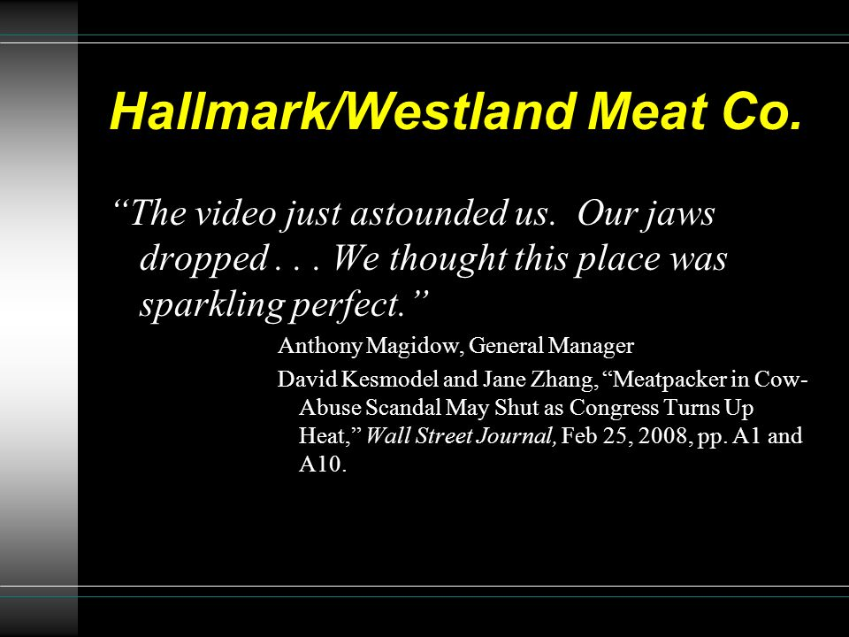 Hallmark/Westland Meat Co. The video just astounded us. Our jaws dropped... We thought this place was sparkling perfect. Anthony Magidow, General Mana