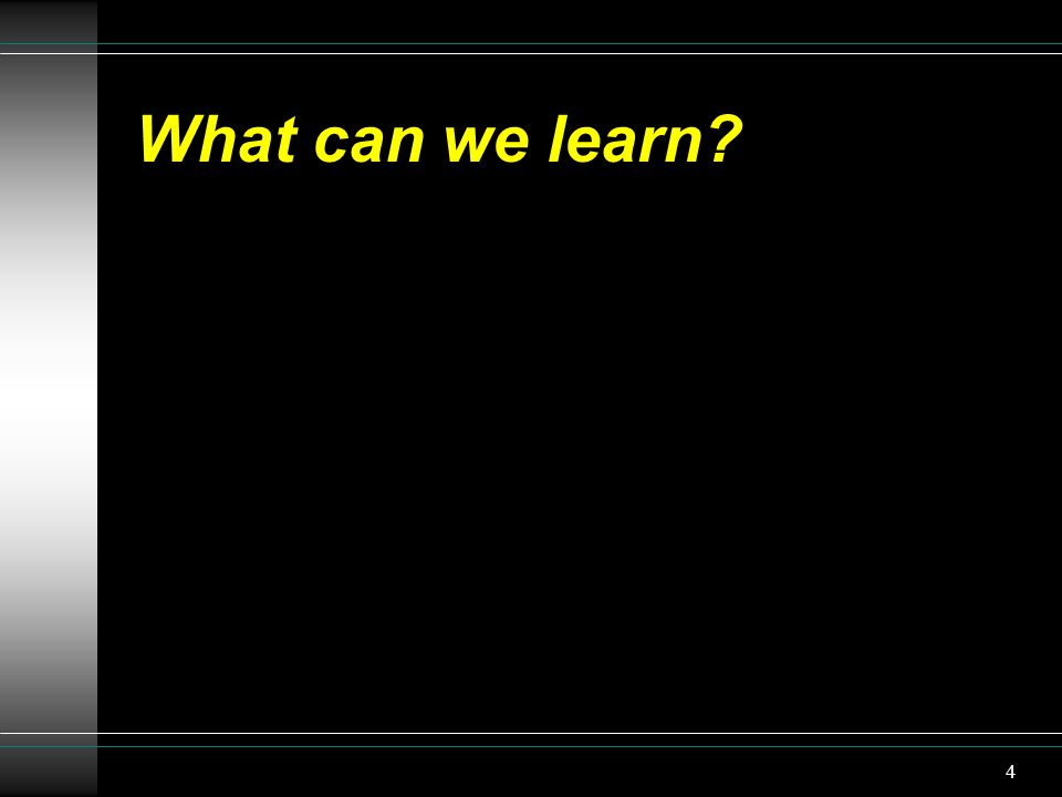 4 What can we learn?