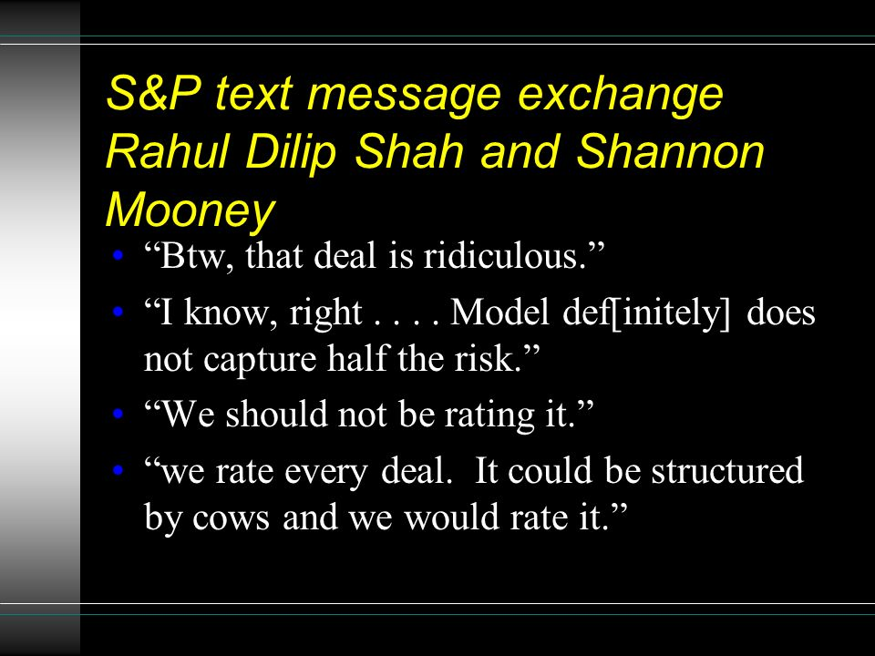 S&P text message exchange Rahul Dilip Shah and Shannon Mooney Btw, that deal is ridiculous. I know, right.... Model def[initely] does not capture half