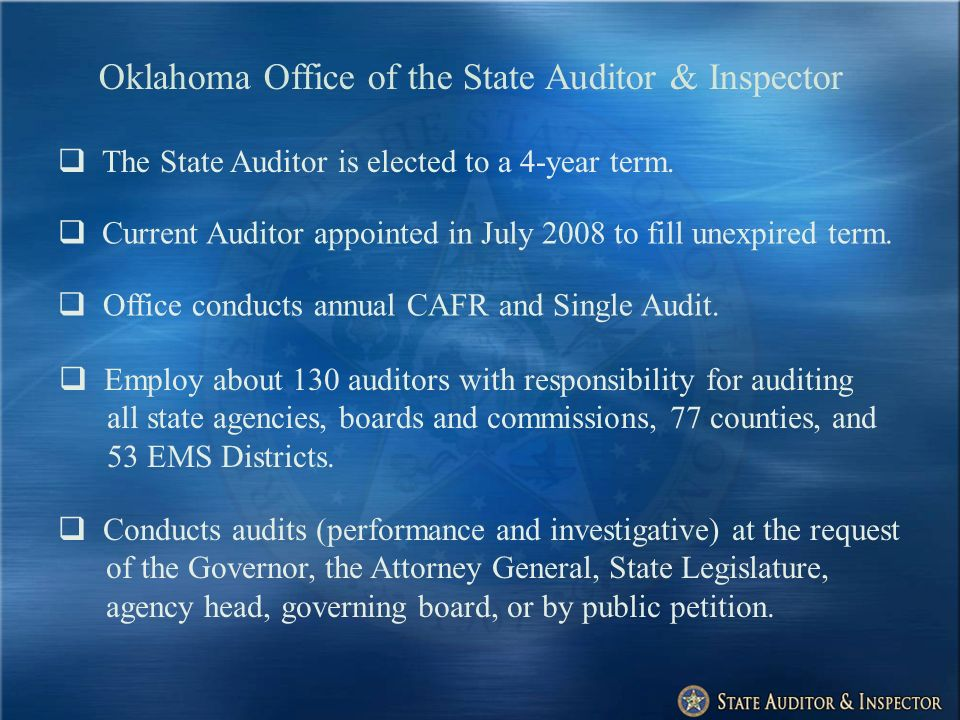 Oklahoma Office of the State Auditor & Inspector The State Auditor is elected to a 4-year term.