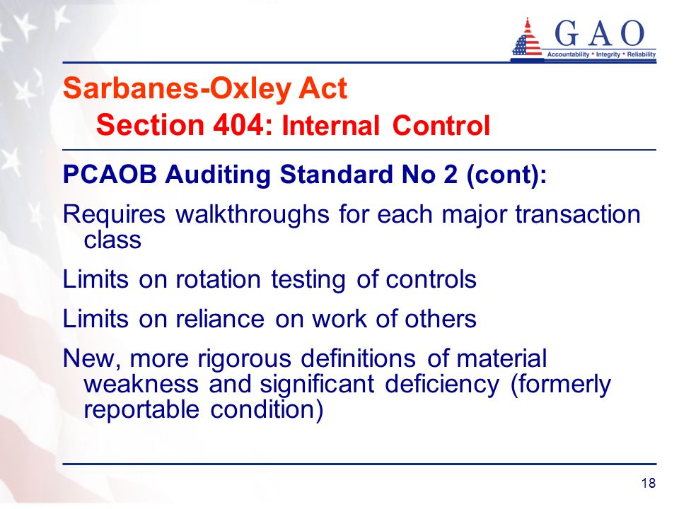 18 Sarbanes-Oxley Act Section 404: Internal Control PCAOB Auditing Standard No 2 (cont): Requires walkthroughs for each major transaction class Limits