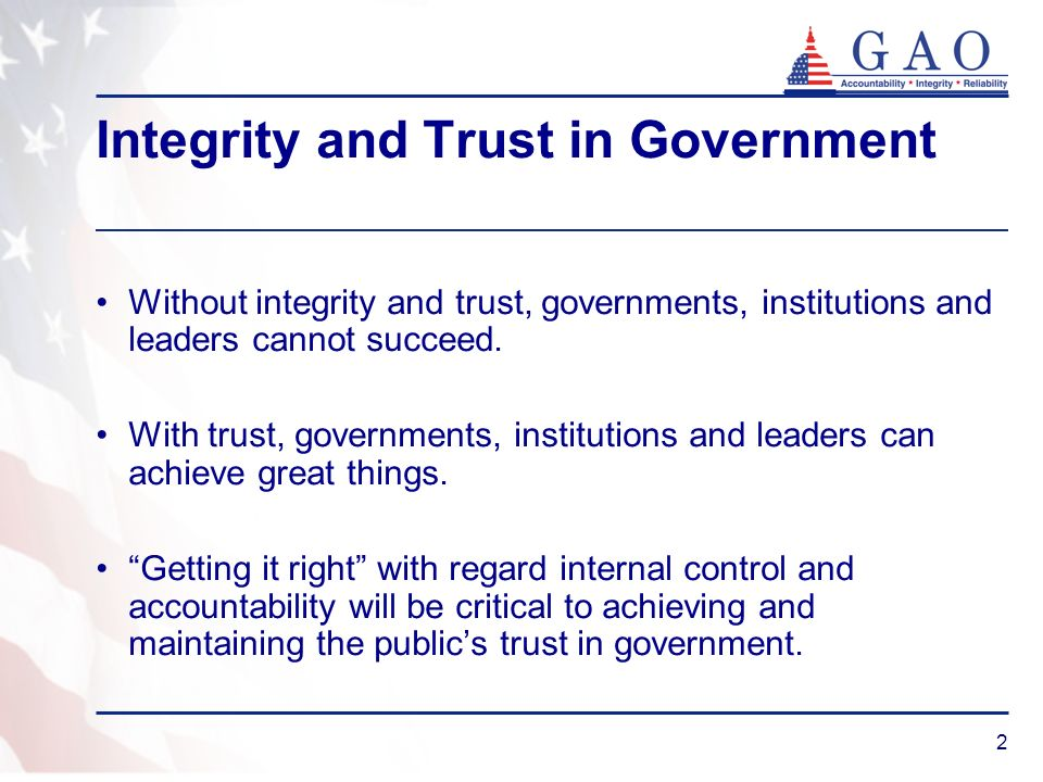 2 Integrity and Trust in Government Without integrity and trust, governments, institutions and leaders cannot succeed. With trust, governments, instit