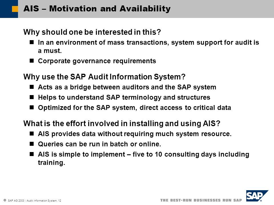 SAP AG 2003 / Audit Information System, 12 AIS – Motivation and Availability Why should one be interested in this? In an environment of mass transacti