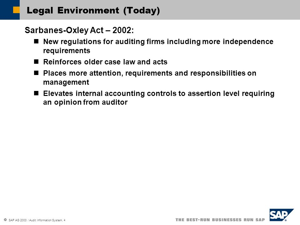 SAP AG 2003 / Audit Information System, 4 Legal Environment (Today) Sarbanes-Oxley Act – 2002: New regulations for auditing firms including more indep