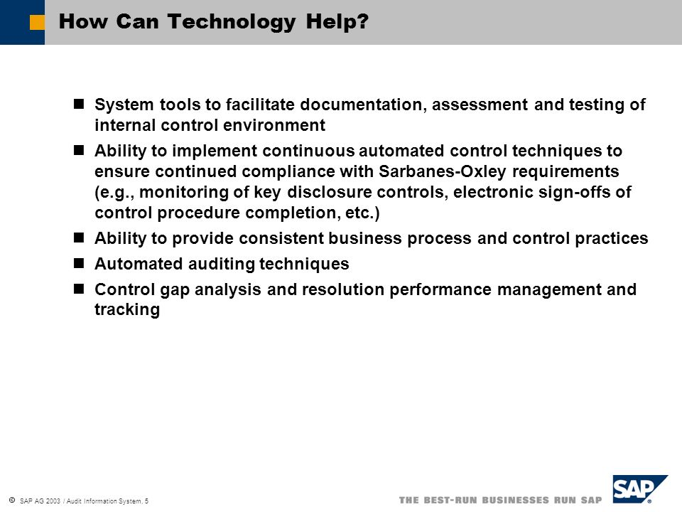 SAP AG 2003 / Audit Information System, 5 How Can Technology Help? System tools to facilitate documentation, assessment and testing of internal contro