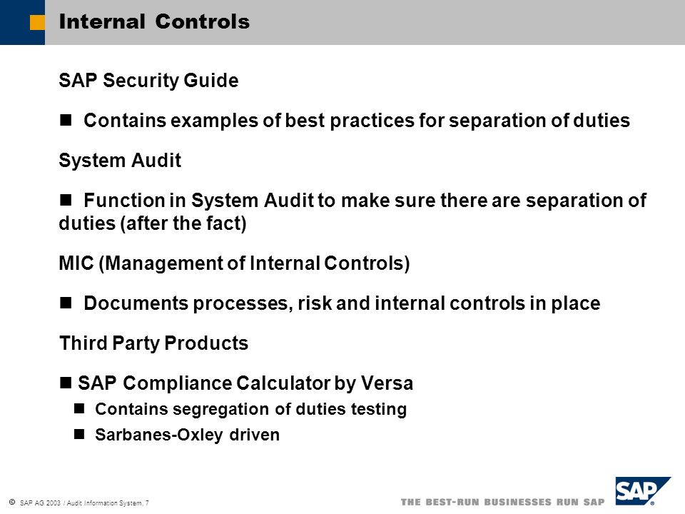 SAP AG 2003 / Audit Information System, 7 Internal Controls SAP Security Guide Contains examples of best practices for separation of duties System Aud