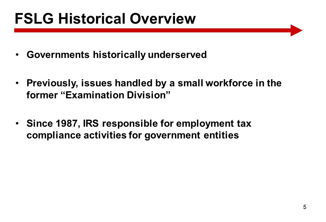 5 FSLG Historical Overview Governments historically underserved Previously, issues handled by a small workforce in the former Examination Division Sin