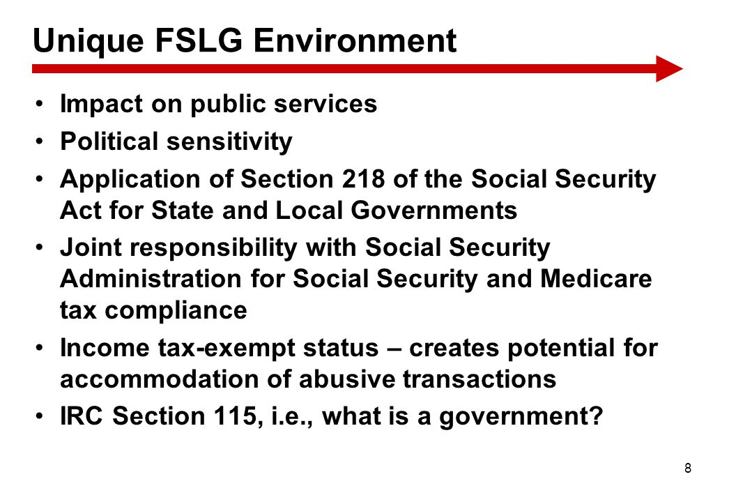 8 Unique FSLG Environment Impact on public services Political sensitivity Application of Section 218 of the Social Security Act for State and Local Go