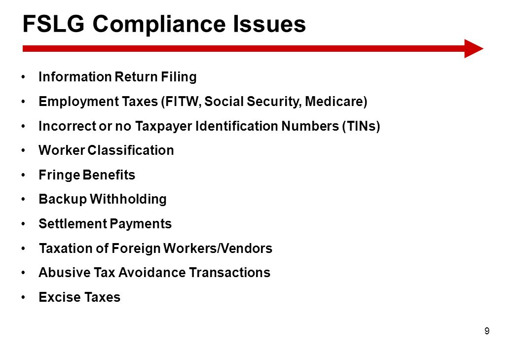 9 FSLG Compliance Issues Information Return Filing Employment Taxes (FITW, Social Security, Medicare) Incorrect or no Taxpayer Identification Numbers