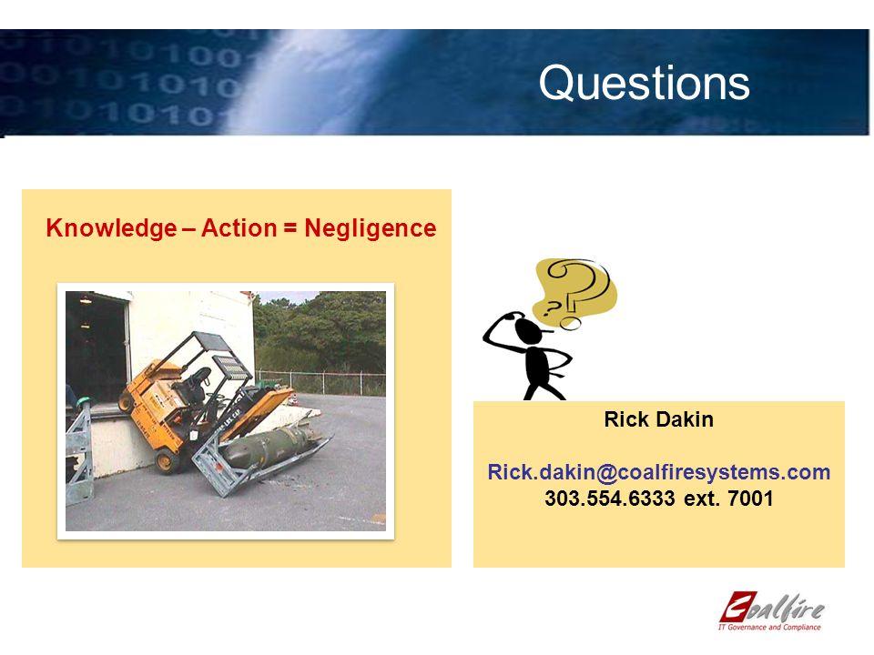 Questions Rick Dakin Rick.dakin@coalfiresystems.com 303.554.6333 ext. 7001 Knowledge – Action = Negligence
