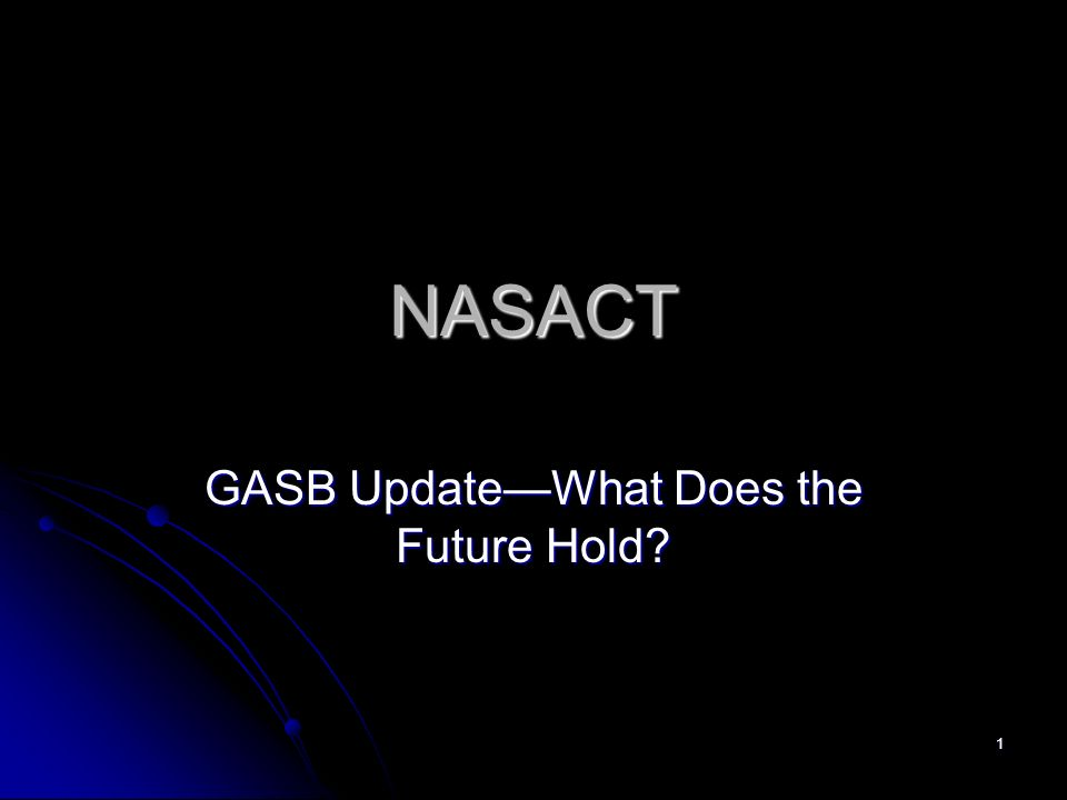 1 NASACT GASB UpdateWhat Does the Future Hold