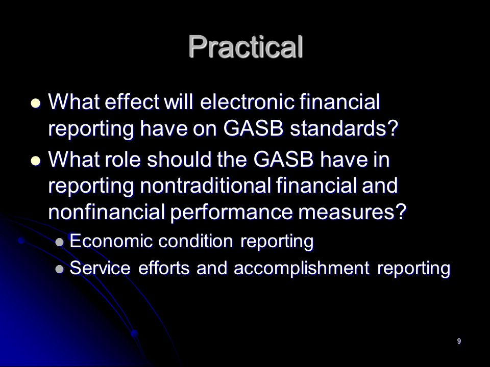 9 Practical What effect will electronic financial reporting have on GASB standards.