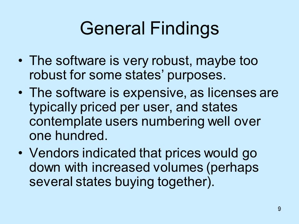 9 General Findings The software is very robust, maybe too robust for some states purposes.