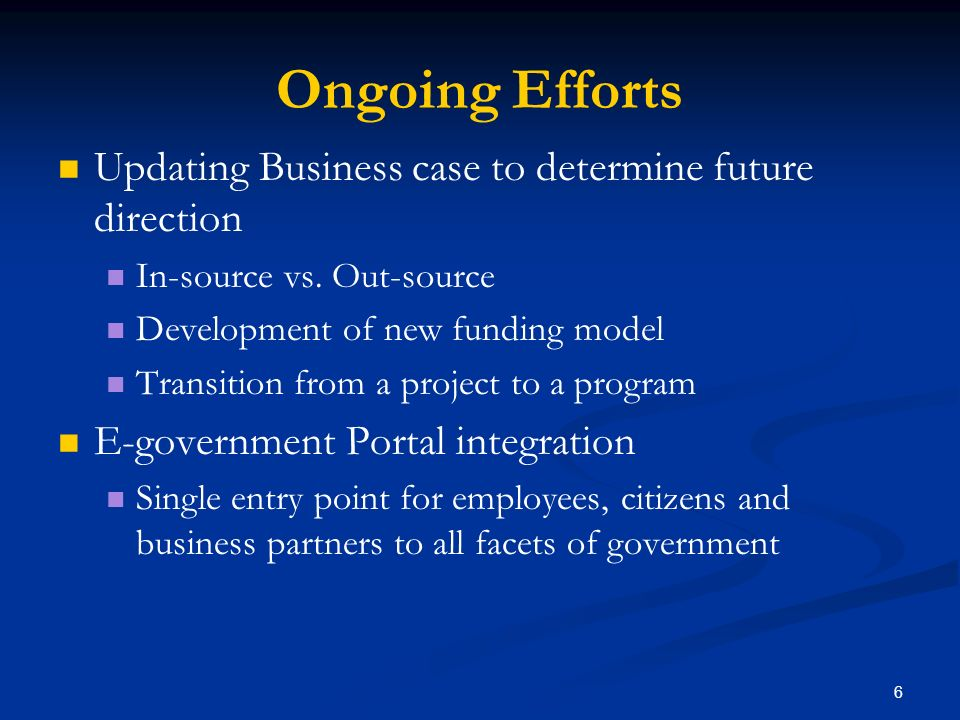 6 Ongoing Efforts Updating Business case to determine future direction In-source vs. Out-source Development of new funding model Transition from a pro