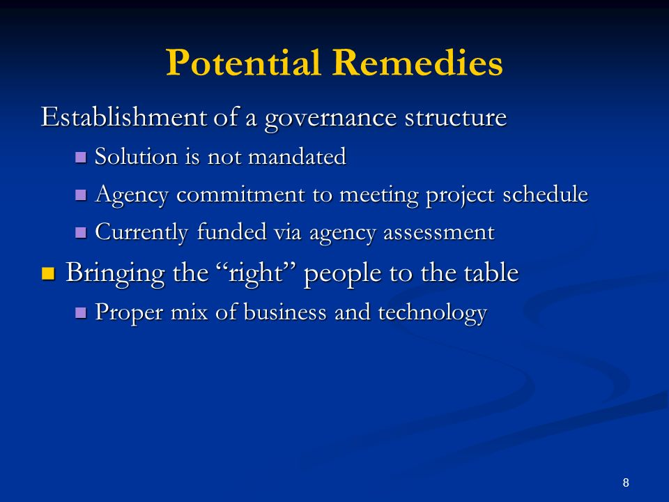 8 Potential Remedies Establishment of a governance structure Solution is not mandated Solution is not mandated Agency commitment to meeting project sc