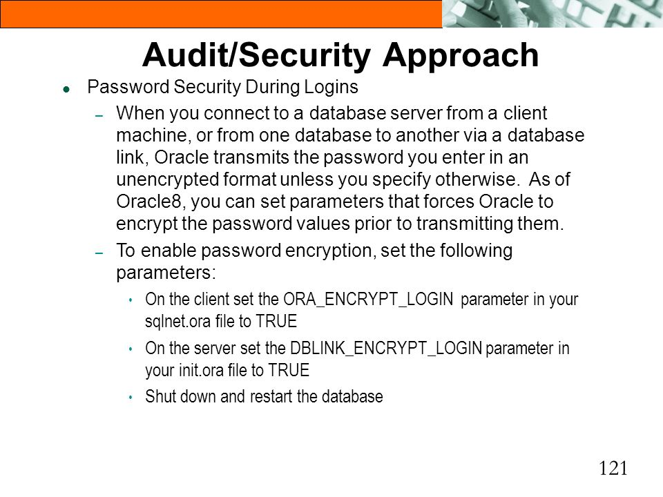 121 Audit/Security Approach l Password Security During Logins – When you connect to a database server from a client machine, or from one database to a