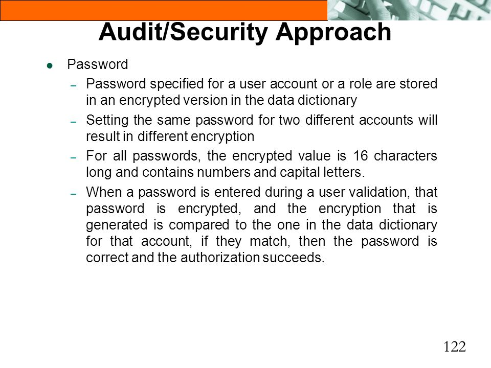 122 l Password – Password specified for a user account or a role are stored in an encrypted version in the data dictionary – Setting the same password