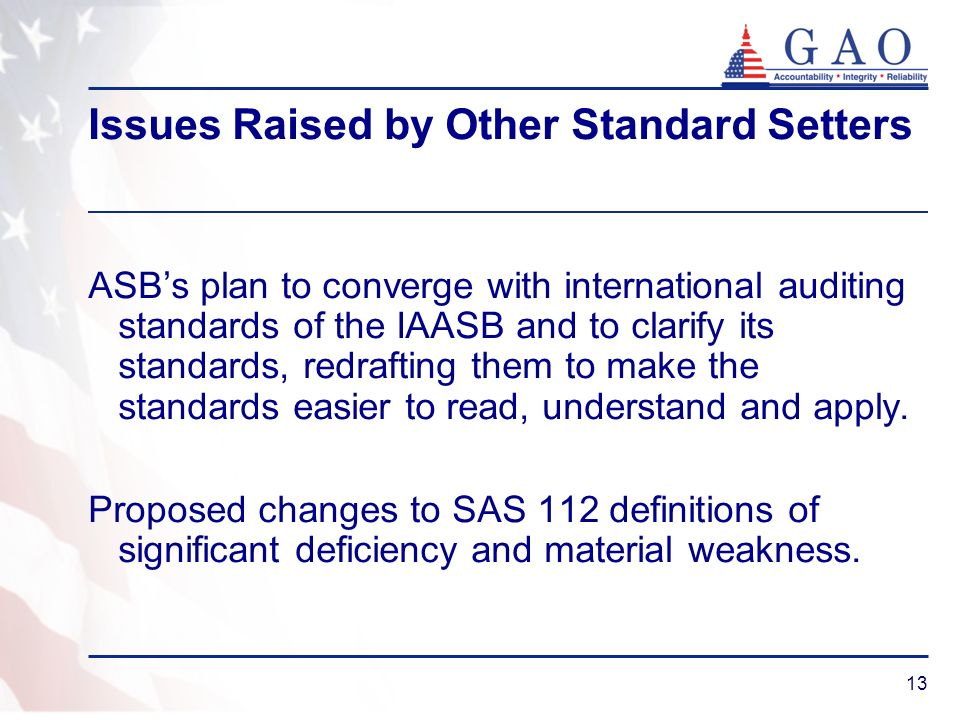 13 Issues Raised by Other Standard Setters ASBs plan to converge with international auditing standards of the IAASB and to clarify its standards, redrafting them to make the standards easier to read, understand and apply.