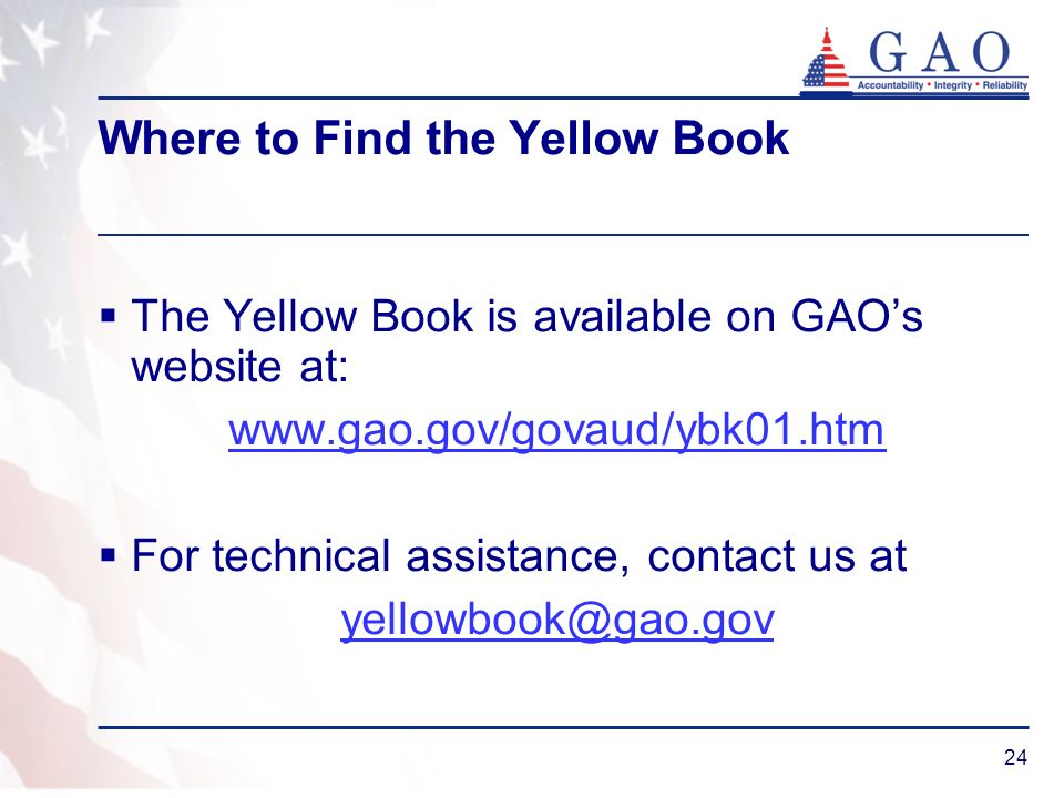 24 Where to Find the Yellow Book The Yellow Book is available on GAOs website at:   For technical assistance, contact us at