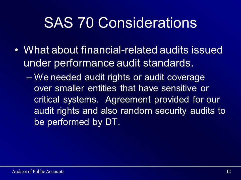 SAS 70 Considerations What about financial-related audits issued under performance audit standards. –We needed audit rights or audit coverage over sma