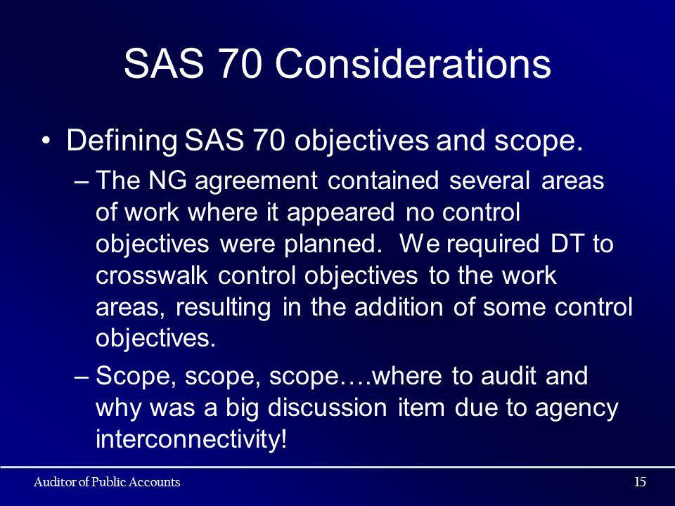 SAS 70 Considerations Defining SAS 70 objectives and scope. –The NG agreement contained several areas of work where it appeared no control objectives